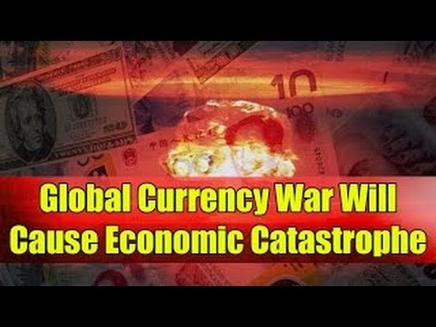 Global Currency War Will Cause Economic Catastrophe