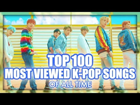 [TOP 100] MOST VIEWED K-POP SONGS OF ALL TIME • JANUARY 2019
