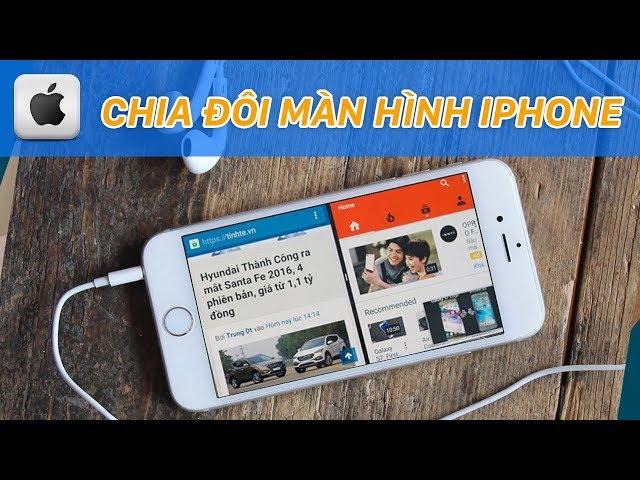 Chia đôi màn hình iPhone để dùng 2 ứng dụng cùng lúc