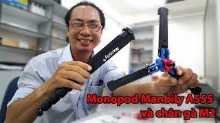 Đập hộp bộ chân máy ảnh Monopod Manbily A555 và chân gà M2