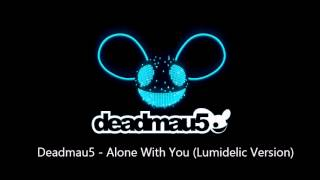 Deadmau5 - Alone With You (Lumidelic Version)
