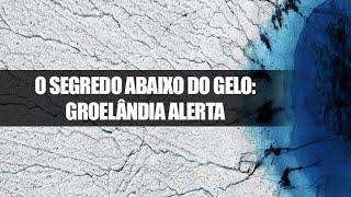 DESGELO NA GROENLÂNDIA REVELA SEGREDO PERIGOSO
