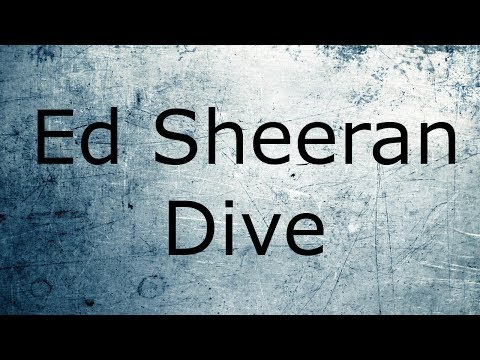 Ed Sheeran - Dive /Lyrics