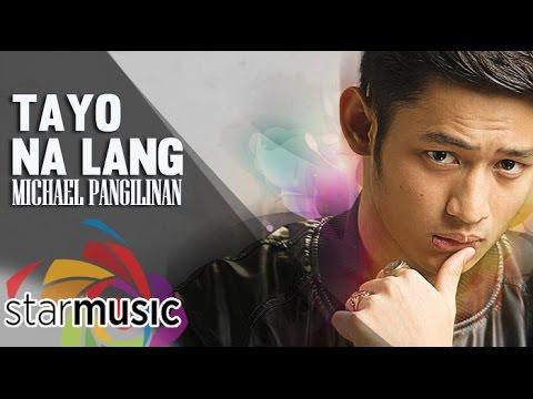Michael Pangilinan - Tayo Na Lang (Official Lyric Video)