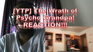 [YTP] The Wrath of Psycho Grandpa! REACTION!!!