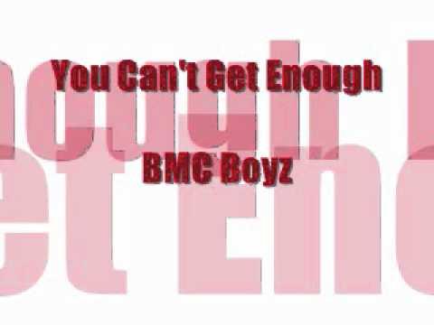 You Can't Get Enough - BMC Boyz