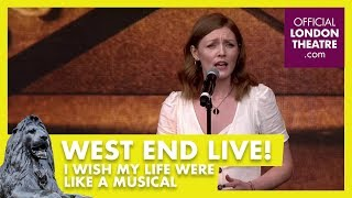 West End LIVE 2018: I Wish My Life Were Like A Musical