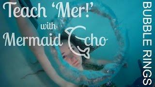 Bubble Rings Tutorial | Mermaid Echo