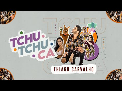 Thiago Carvalho – TCHUTCHUCA (Letra)