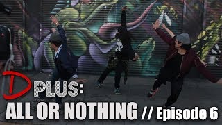 D PLUS - Episode 6 [All Or Nothing]