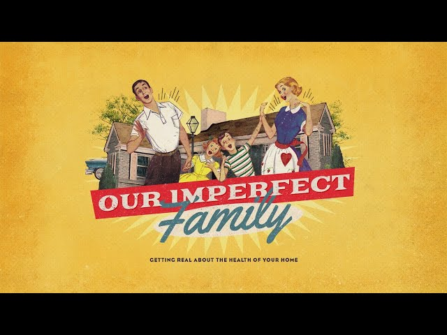 Relationship Series, Week 2: Our Imperfect Family