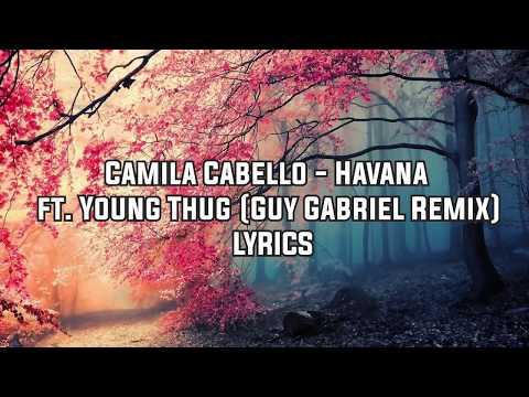 Camila Cabello - Havana Ft. Young Thug (Guy Gabriel Remix) (Lyrics / Lyrical Video)