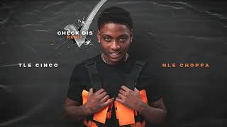 TLE Cinco - Check Dis ft. NLE Choppa