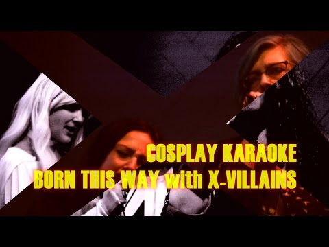 COSPLAY KARAOKE - X-Men Villains - BORN THIS WAY