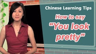 "How to say ""You look pretty"" in Chinese - Chinese Learning Tips with Yoyo Chinese"