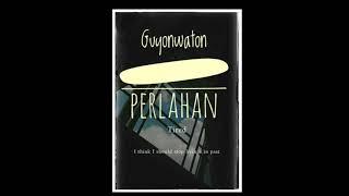 PERLAHAN | GUYONWATON