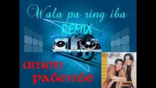 Wala pa ring iba - Union Patente [REMIX]