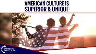 American Culture Is Superior & Unique