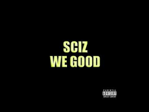 Sciz - We Good (Prod. By Sevn Thomas)