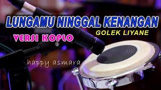 Lungamu Ninggal Kenangan - Golek Liyane Happy Asmara Versi Jandhut Koplo cover