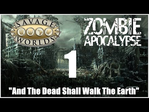 """Savage Worlds Zombie Apocalypse, Episode 1 """"War Of The Dead, And The Dead Shall Walk The Earth"""""""
