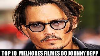 TOP 10 MELHORES FILMES do JOHNNY DEPP