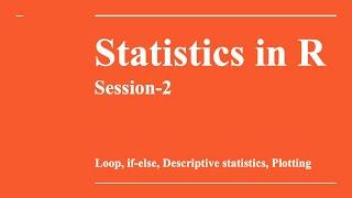 Session-2: Loop, if-else in R, Descriptive Statistics [Statistics in R]