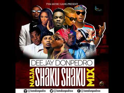 LATEST 2018 NAIJA_SHAKU_SHAKU_AFROBEAT_MIX DEEJAY DONPEDRO FT MR REAL,SLIMCASE, WIZKID, REMINISCE,