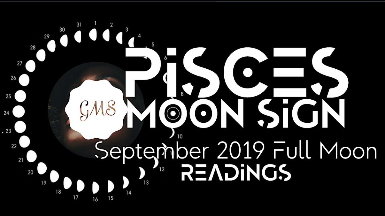 PISCES MOON SIGN September 2019 Full Moon READINGS - YouTube