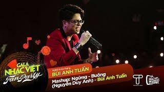 Mashup: Ngưng, Buông - Bùi Anh Tuấn | Gala Nhạc Việt - Fan Party (Official)