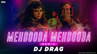Mehbooba Mehbooba Remix - DJ DRAG