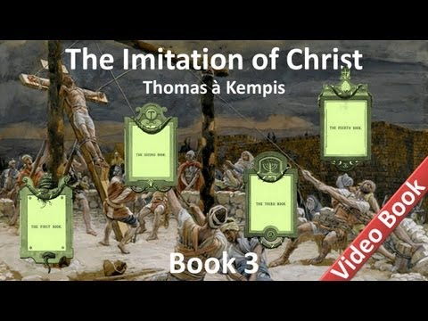 Book 3 - The Imitation of Christ by Thomas à Kempis - On Inward Consolation