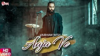 aaja-ve---vaibhaw-wish-yashfeen-qureshi-new-hindi-songs-2019