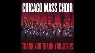 Chicago Mass Choir _ Thank You Thank You Jesus