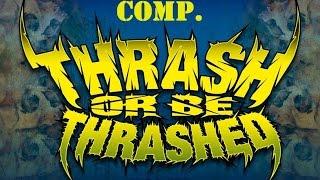Thrash Or Be Thrashed Compilation Volume VI