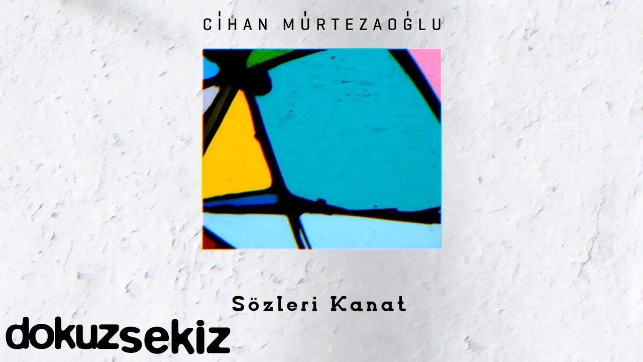 Cihan Mürtezaoğlu - Sözleri Kanat (Official Lyric Video)