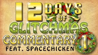 12 Days of Glitchmas Commentary Feat. Space Chicken - Part 1 of 4