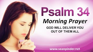 GOD WILL DELIVER YOU OUT OF THEM ALL - PSALMS 34 - MORNING PRAYER