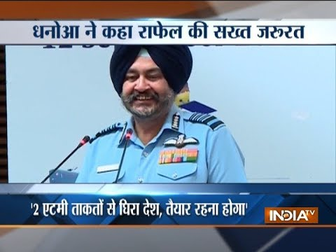 IAF chief backs Modi govt on Rafale deal, says India faces grave threat'