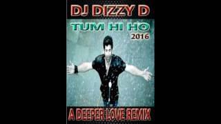 TUM HI HO   DJ DIZZY D DEEPER LOVE REMIX