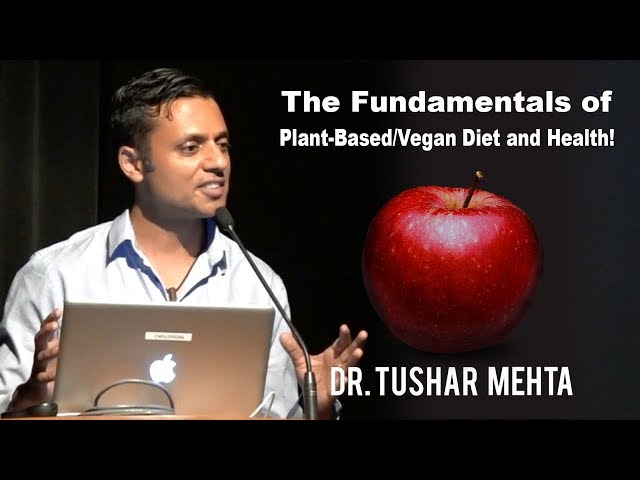 Dr. Tushar Mehta - The Fundamentals of Plant-Based/Vegan Diet and Health!