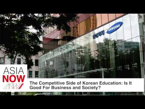 AN: The Competitive Side of Korean Education - Is it good for business and society?