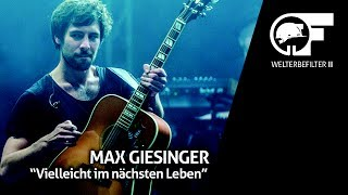 Max Giesinger - Vielleicht im nächsten Leben (live durch den Welterbefilter)
