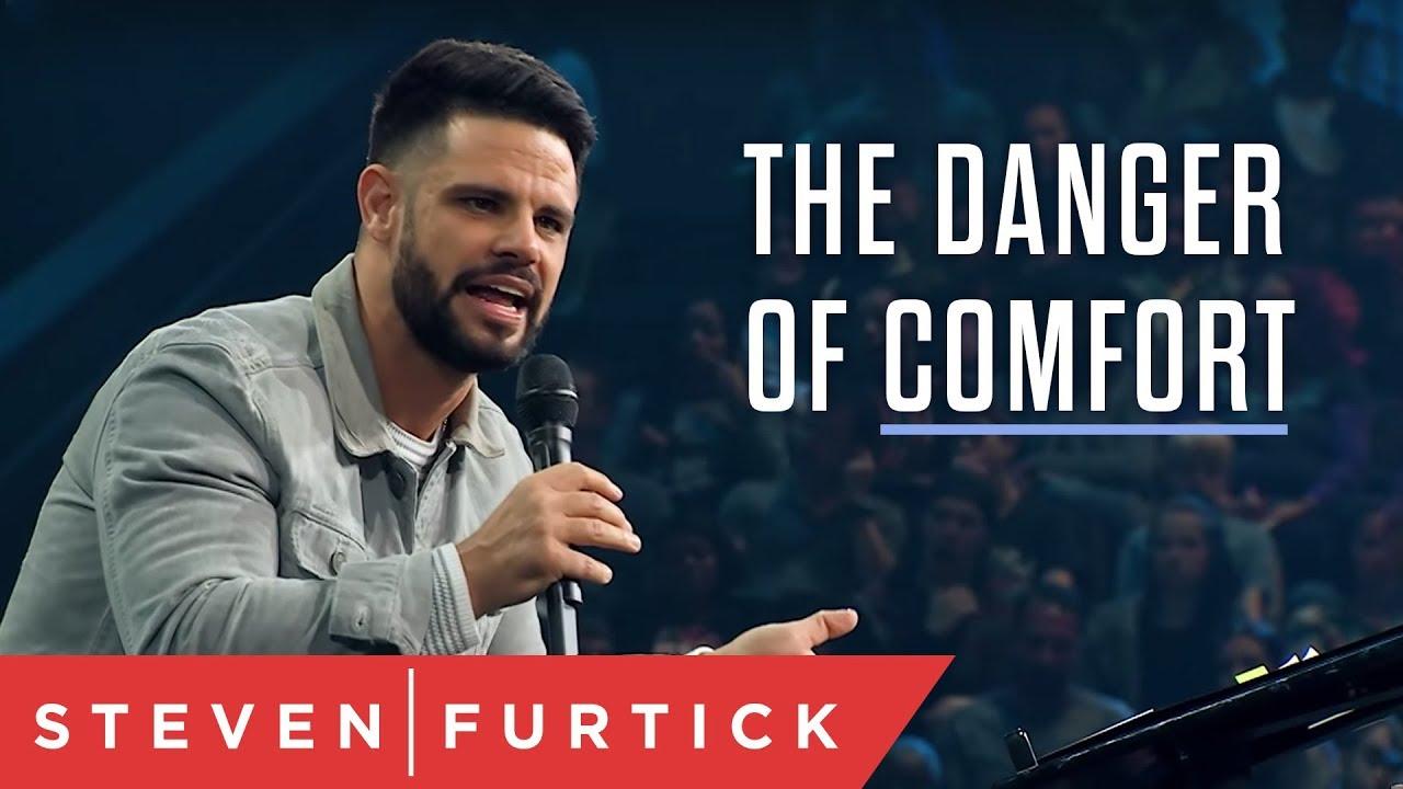 The Danger of Comfort | Pastor Steven Furtick