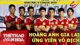 BLV Vũ Quang Huy: Hoàng Anh Gia Lai là ứng cử viên vô địch V-League 2018