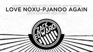 Love Noxu-Pjanoo Again (Zack Edward Bootleg)