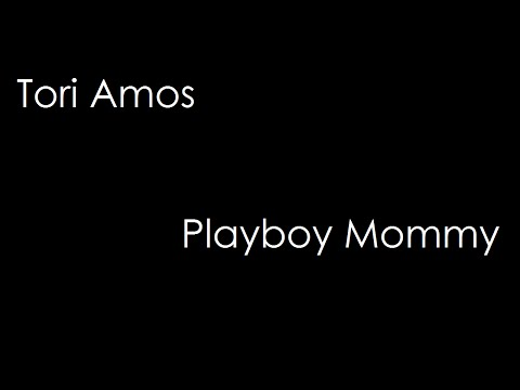 Tori Amos - Playboy Mommy (lyrics)
