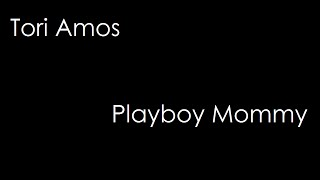 Tori Amos - Playboy Mommy (lyrics)