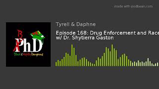 Episode 168: Drug Enforcement and Race w/ Dr. Shytierra Gaston