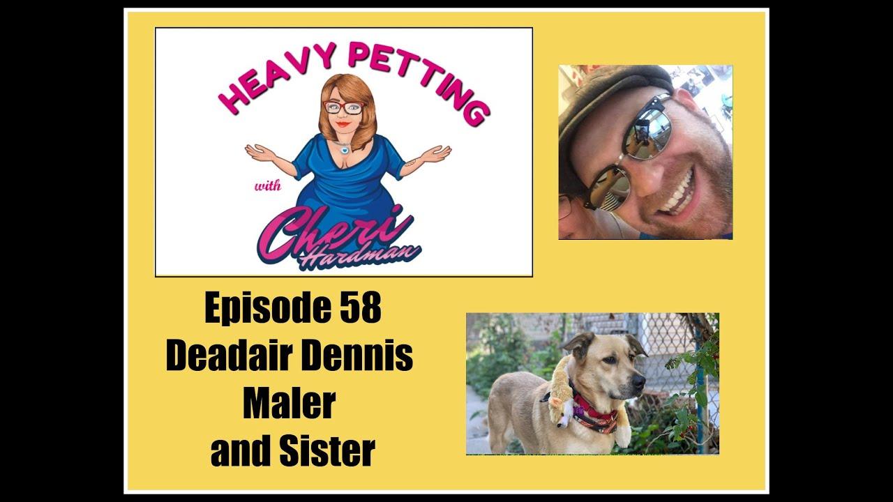 Heavy Petting with Cheri Hardman Episode 58 Deadair Dennis Maler and Sister